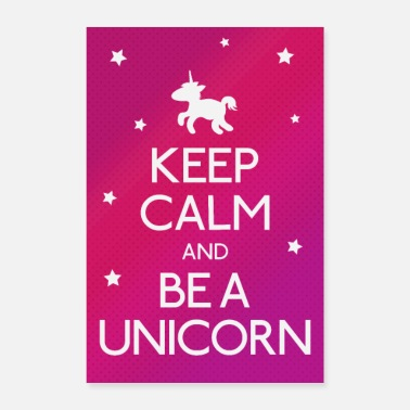 Keep Calm Keep Calm and be a unicorn - Poster