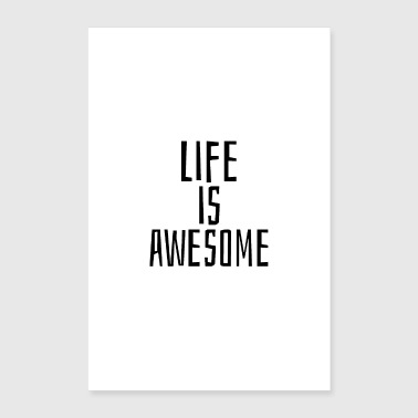 Life is awesome - Poster 16 x 24 (40x60 cm)