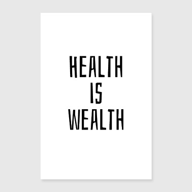 Wealth Health is wealth - Poster 16 x 24 (40x60 cm)