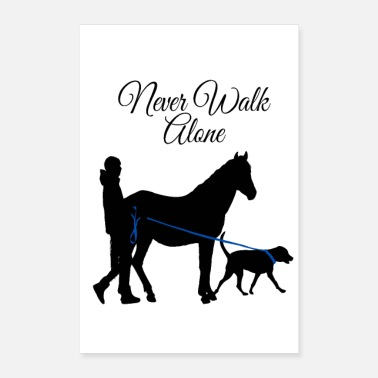 Walk Alone Never Walk Alone Hund Pferd - Poster