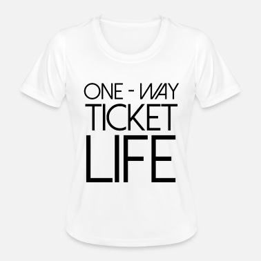 Ticket one way ticket life vie voyage rengaine - T-shirt sport Femme