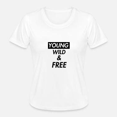 Young Wild And Free young wild and free - Frauen Funktions-T-Shirt