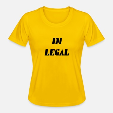 Legal Ich bin legal - Frauen Funktions-T-Shirt