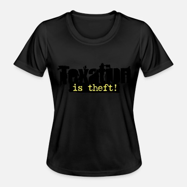 Theft Taxation is Theft - Frauen Funktions-T-Shirt