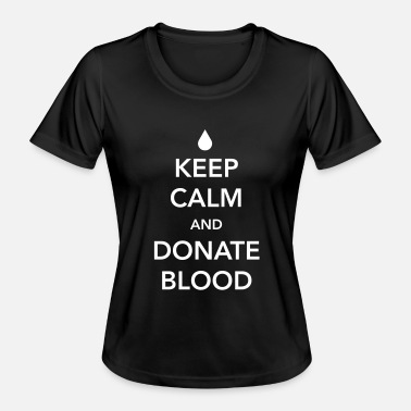 Blood Keep Calm and Donate Blood - Women's Functional T-Shirt