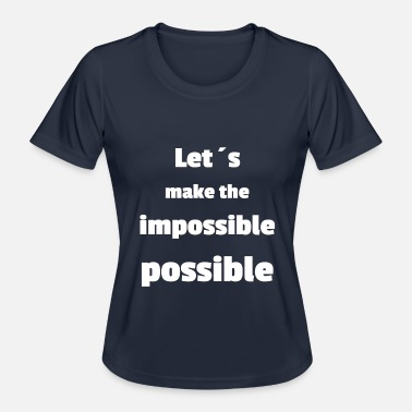 Let's make the impossible possible - Women's Functional T-Shirt