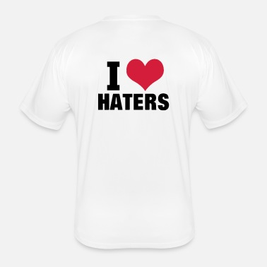 I Love Haters I LOVE HATERS - Men's Functional T-Shirt