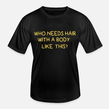 Hair Who needs hair with a body like this - Men's Functional T-Shirt