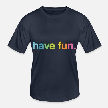 Having Fun Have fun - Men's Functional T-Shirt
