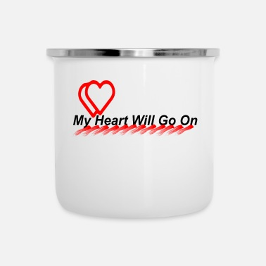 My Heart MY HEART WILL CONTINUE My Heart Will Go On - Enamel Mug