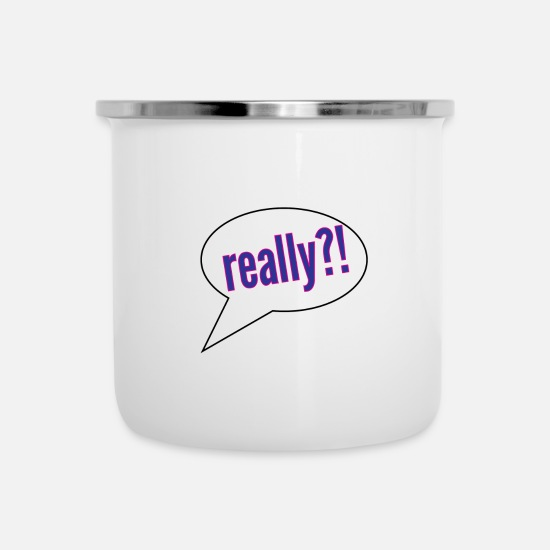 Gift Idea Mugs & Drinkware - really ?! Cartoon speech bubble - Enamel Mug white