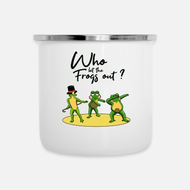 Rain DANCING FROGS TOOK I WHO LET THE FROGS OUT - Enamel Mug