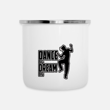Big Dance Big Dream Big - Tasse émaillée
