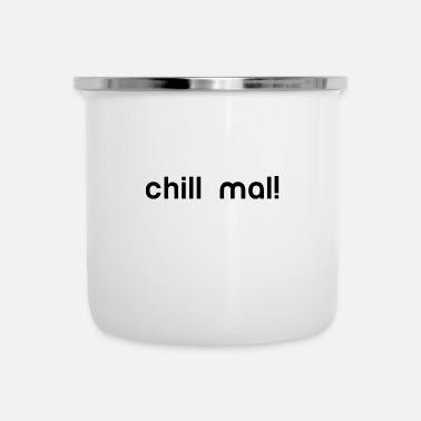 Chile chill chill out chill chill relax - Emaljekrus