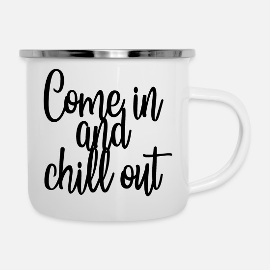 Gift Idea Mugs & Drinkware - Come in and chill out, relax chilling out - Enamel Mug white