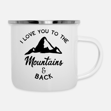 Mountain I Love You To The Mountains And Back Geschenk Lieb - Emaille-Tasse