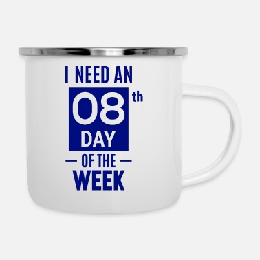 Karriere I need an 08th day of the week - Emaille-Tasse