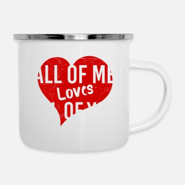 Valentinstag All of me loves all of you Geschenk - Emaille-Tasse