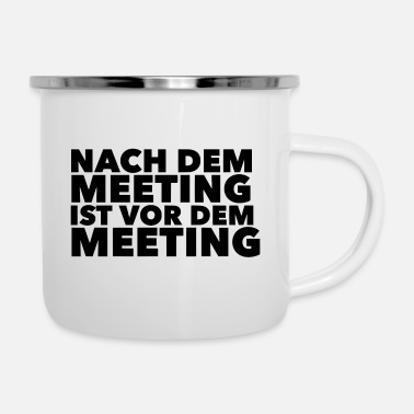 Meeting Nach dem Meeting ist vor dem Meeting - Emaille-Tasse