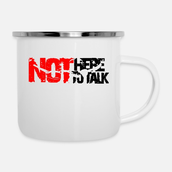 Here Mugs & Drinkware - not here to talk - Enamel Mug white