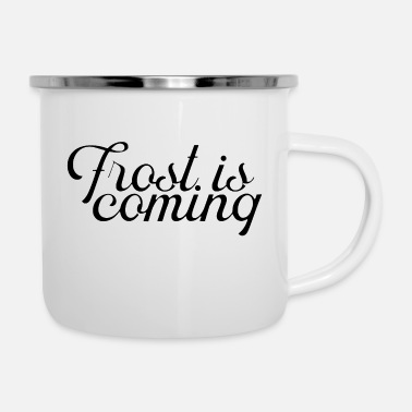 Frost Frost is coming - Enamel Mug
