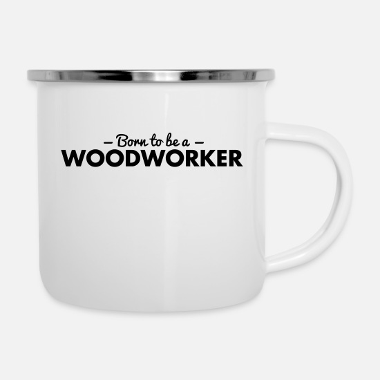 Born Again Mugs & Drinkware - born to be a woodworker - Enamel Mug white