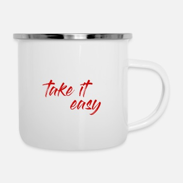 Take take it easy take it easy - Enamel Mug