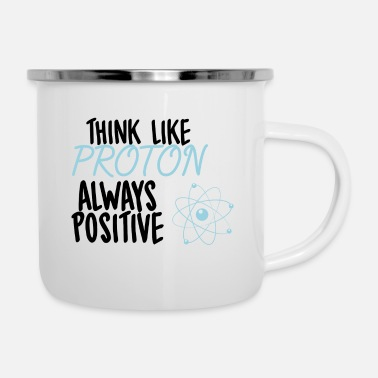 Like Nerd / Nerds: Think like Proton. Always Positive. - Enamel Mug