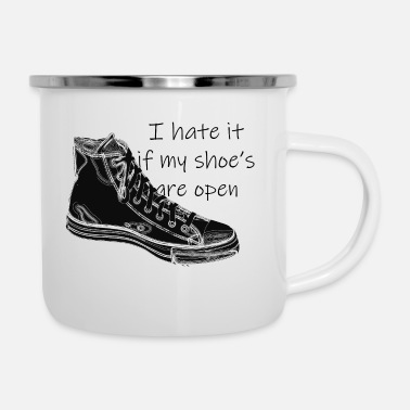I hate it if my shoes are open - Enamel Mug