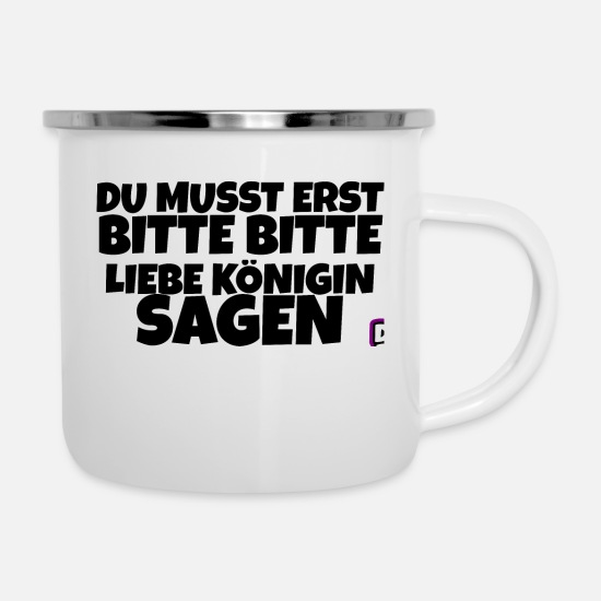 Dirty Sayings Mugs & Drinkware - You have to please please please lie koenigen say p - Enamel Mug white