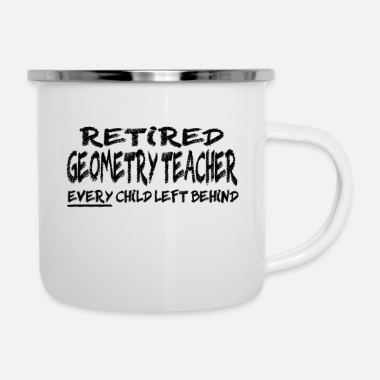Teacher Mugs & Drinkware - Retired Geometry Teacher - Enamel Mug white