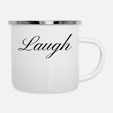 Laugh Laugh your smile in love laughing laughing - Enamel Mug