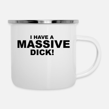Dick I Have Massive Dick - Kubek emaliowany