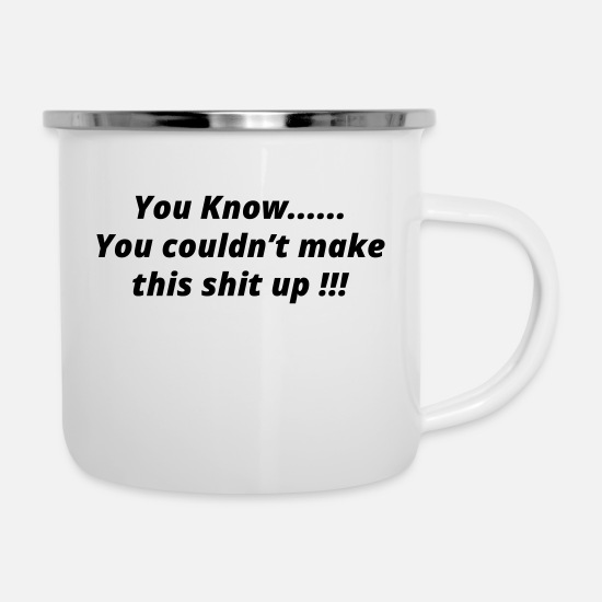 Make A Mess Mugs & Drinkware - (you_couldnt_make_this_shit_up) - Enamel Mug white