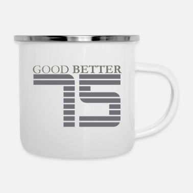 45 Good better 75 - gray - Enamel Mug
