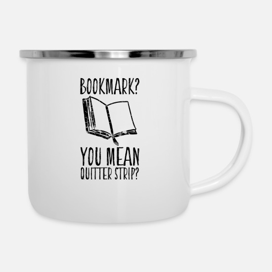 Students Mugs & Drinkware - Bookmark? You Mean Quitter Strip? - Enamel Mug white