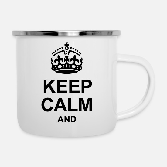 Calm Mugs & Drinkware - KEEP CALM AND - Enamel Mug white