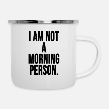 I Am Not A Morning Person - Enamel Mug