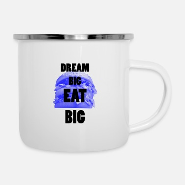 Big Dream Big EAT BIG ... Big Dream EET BIG - Emaille mok