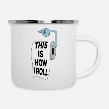 Toilet Paper - This is how I roll - Enamel Mug