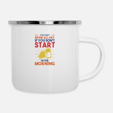 Liquor You Can't Drink All Day If You Don't Start In The - Enamel Mug