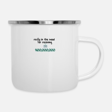 Receiver In the mood for receiving money - Enamel Mug