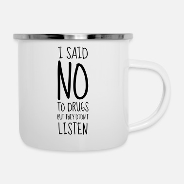 I said NO to Drugs - Humor - Funny - Joke - Friend - Emaille-Tasse