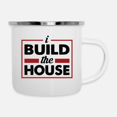 House Building I build the house - craftsman - Enamel Mug