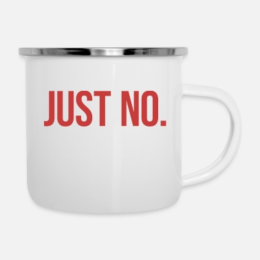 Just Just No. - Emaille-Tasse