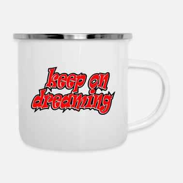 Dream Dream on, keep on dreaming, dream, dream - Enamel Mug