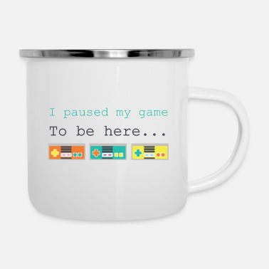 I paused my game, To be here - Mug émaillé