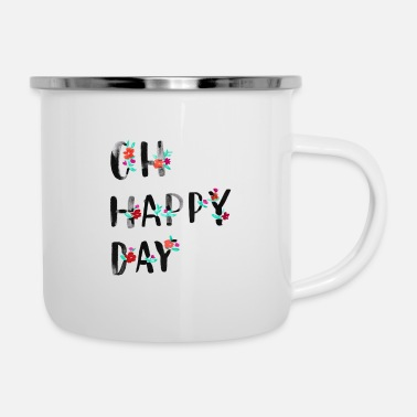 Day Oh Happy Day - Emaille-Tasse