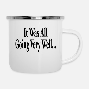 Alls Well It Was All Going Very Well... - Enamel Mug
