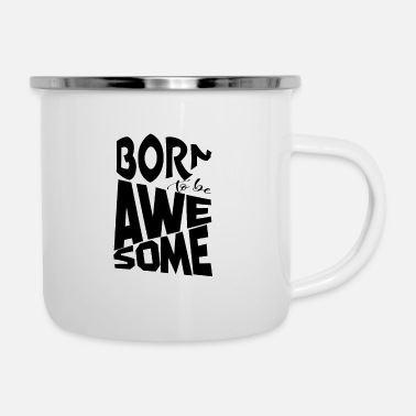 Born Born to be awesome - Born to be great - Enamel Mug